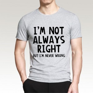 I´m not always right but I´m never wrong t-shirt
