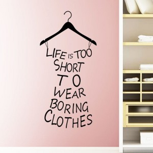Life is too short to wear boring clothes - muursticker