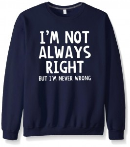 I´m not always right but I´m never wrong trui